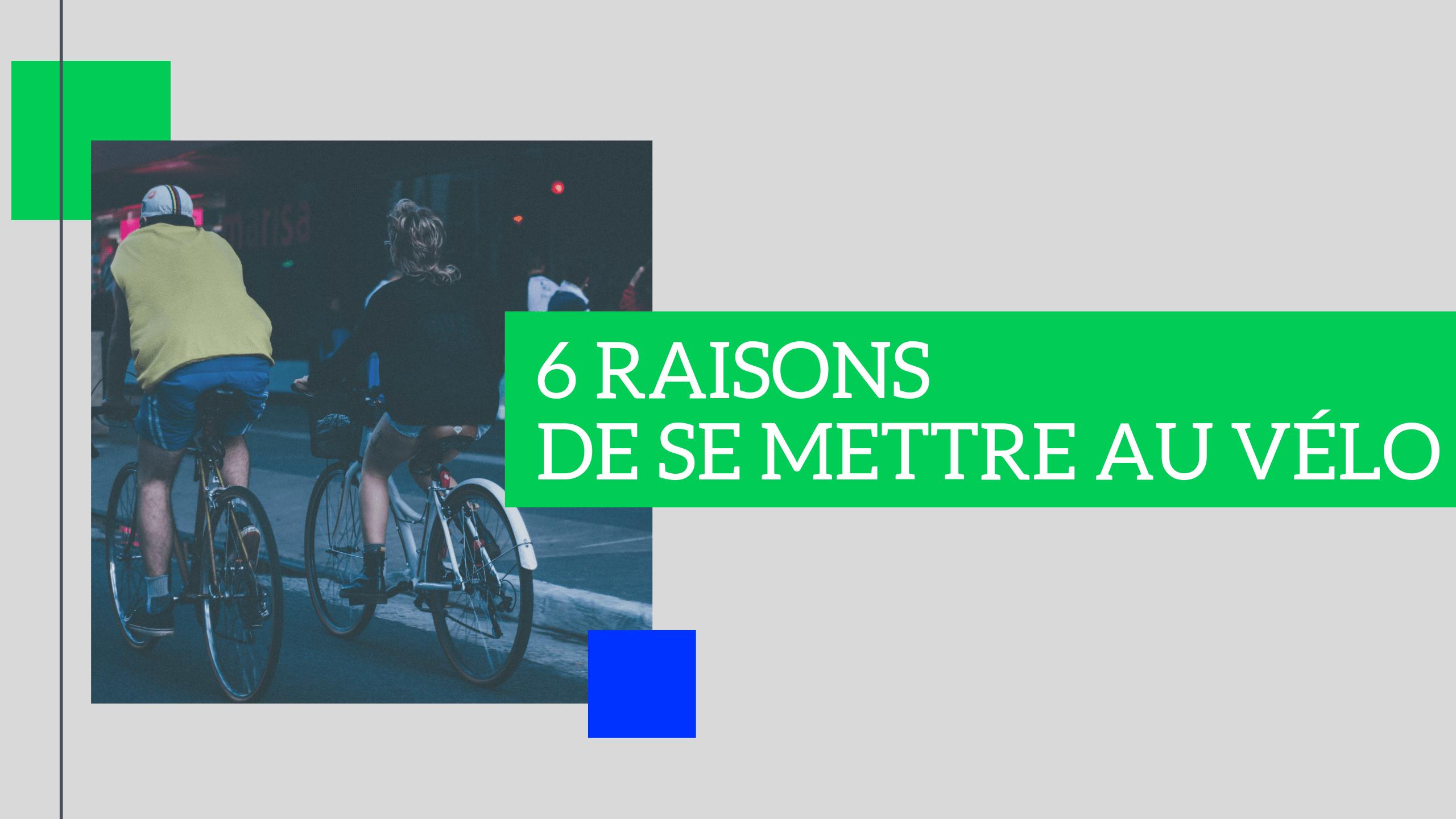 6 raisons de se mettre au vélo